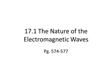 17.1 The Nature of the Electromagnetic Waves