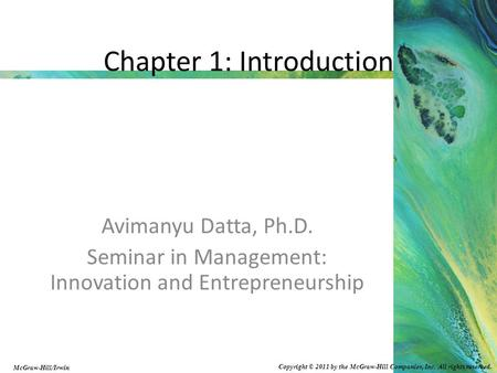 Copyright © 2011 by the McGraw-Hill Companies, Inc. All rights reserved. McGraw-Hill/Irwin Chapter 1: Introduction Avimanyu Datta, Ph.D. Seminar in Management: