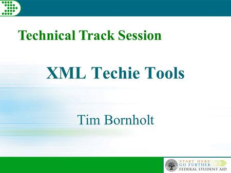 Technical Track Session XML Techie Tools Tim Bornholt.