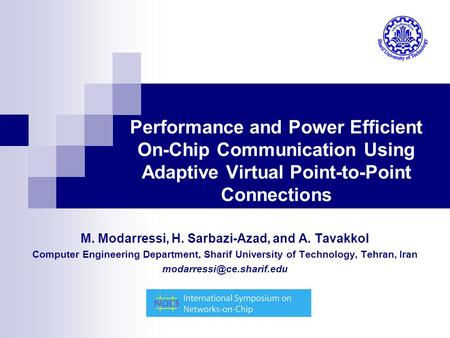 Performance and Power Efficient On-Chip Communication Using Adaptive Virtual Point-to-Point Connections M. Modarressi, H. Sarbazi-Azad, and A. Tavakkol.