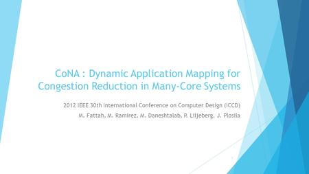 CoNA : Dynamic Application Mapping for Congestion Reduction in Many-Core Systems 2012 IEEE 30th International Conference on Computer Design (ICCD) M. Fattah,