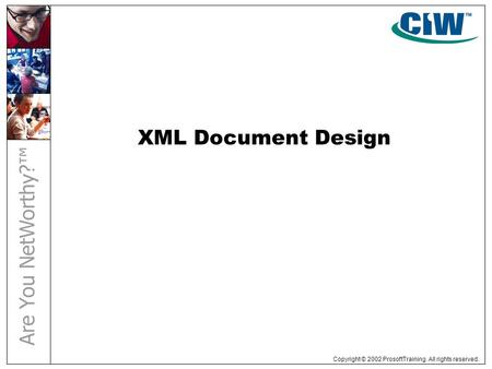 Copyright © 2002 ProsoftTraining. All rights reserved. XML Document Design.