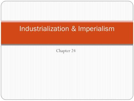 Chapter 24 Industrialization & Imperialism. Motives for Imperialism Social Darwinism- racist belief that the fittest will and should survive and conquer.