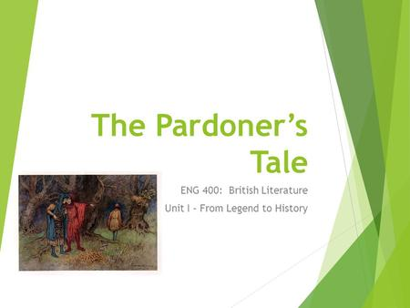 The Pardoner's Tale ENG 400: British Literature Unit I – From Legend to History.