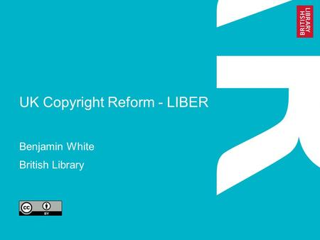 UK Copyright Reform - LIBER Benjamin White British Library.