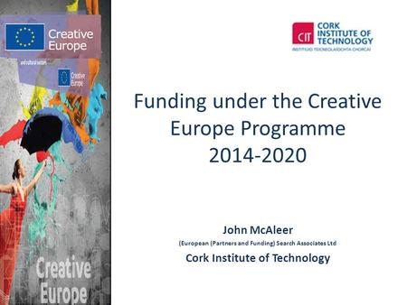 John McAleer (European (Partners and Funding) Search Associates Ltd Cork Institute of Technology Funding under the Creative Europe Programme 2014-2020.