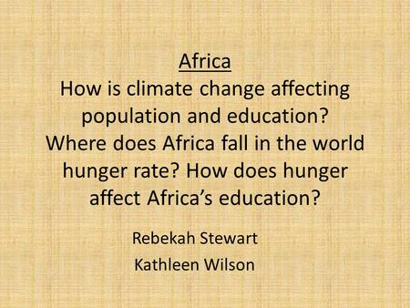Africa How is climate change affecting population and education? Where does Africa fall in the world hunger rate? How does hunger affect Africa's education?