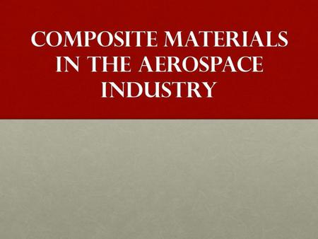 What are composites? Composite materials are composed of two or more constituents stuck together with an epoxy These constituents have different physical.