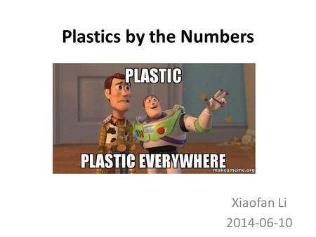 Plastics by the Numbers Xiaofan Li 2014-06-10. By the end of the class, you'll be able to… Identify the plastic type of commonly seen/used plastics Recognize.