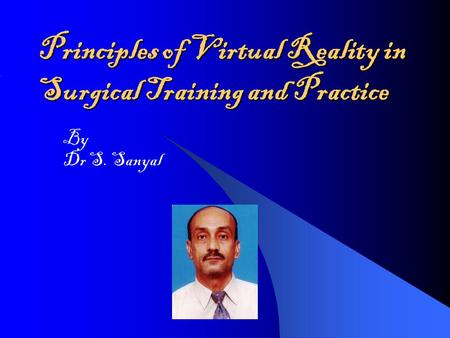 Principles of Virtual Reality in Surgical Training and Practice By Dr S. Sanyal.