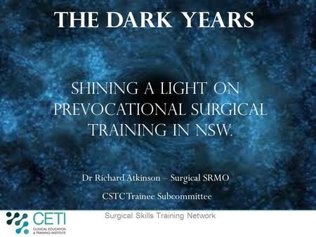 Surgical Skills Training Network 1 The Dark Years Shining a Light on Prevocational Surgical Training IN NSW. Dr Richard Atkinson – Surgical SRMO CSTC Trainee.