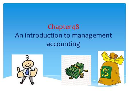Chapter48 An introduction to management accounting.