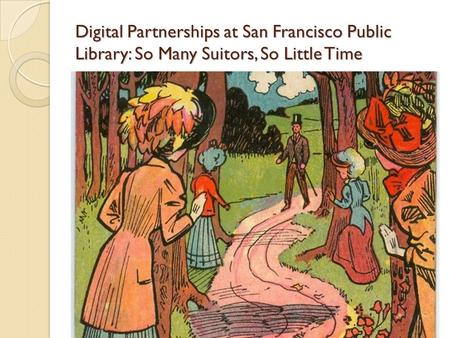 Digital Partnerships at San Francisco Public Library: So Many Suitors, So Little Time.