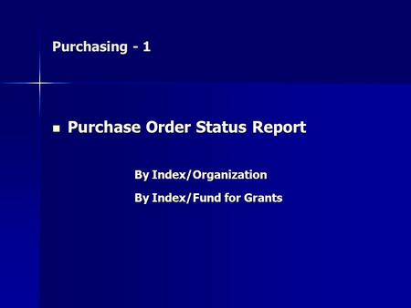Purchasing - 1 Purchase Order Status Report Purchase Order Status Report By Index/Organization By Index/Fund for Grants.