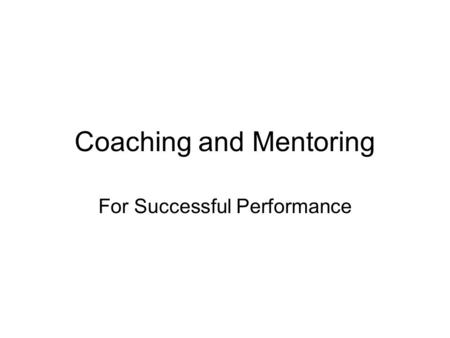 Coaching and Mentoring For Successful Performance.