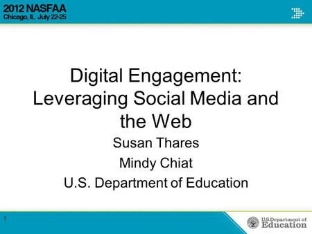 Digital Engagement: Leveraging Social Media and the Web Susan Thares Mindy Chiat U.S. Department of Education 1.