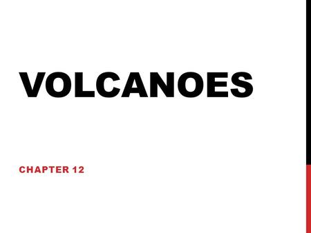 VOLCANOES CHAPTER 12. SECTION 1: VOLCANOES AND EARTH'S MOVING PLATES HOW DO VOLCANOES AFFECT PEOPLE? WHAT CONDITIONS CAUSE VOLCANOES TO FORM? WHAT IS.