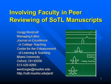 1 Involving Faculty in Peer Reviewing of SoTL Manuscripts Gregg Wentzell Managing Editor, Journal on Excellence in College Teaching in College Teaching.