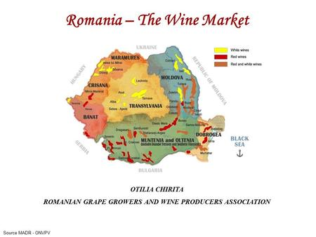 Romania – The Wine Market Source MADR - ONVPV OTILIA CHIRITA ROMANIAN GRAPE GROWERS AND WINE PRODUCERS ASSOCIATION.