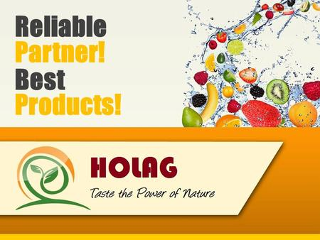 Reliable Best Products! Partner!. HOLAG FRUIT Reliable Partner! Best Products! 1of4 IN-HOUSE CAPABILITIES - BENEFITS FOR OUR CUSTOMERS Our product assortment.