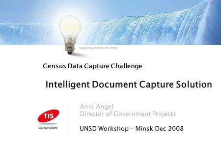 Census Data Capture Challenge Intelligent Document Capture Solution UNSD Workshop - Minsk Dec 2008 Amir Angel Director of Government Projects.