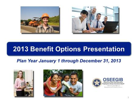 1 2013 Benefit Options Presentation Plan Year January 1 through December 31, 2013.