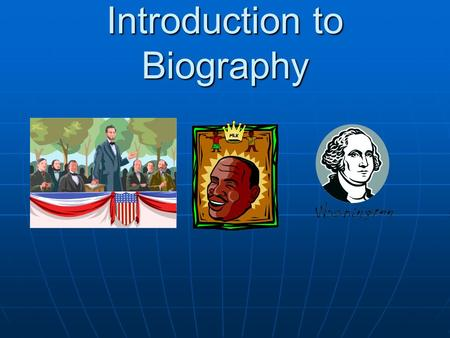 Introduction to Biography. Our goals I can describe the characteristics of a biography. I can describe the characteristics of a biography. I can find.