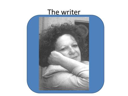 The writer Her name is Luisa Futoransky. She's an Argentinian writer. She was born in Buenos Aires in 1939 but she lives in Paris, France since 1981.