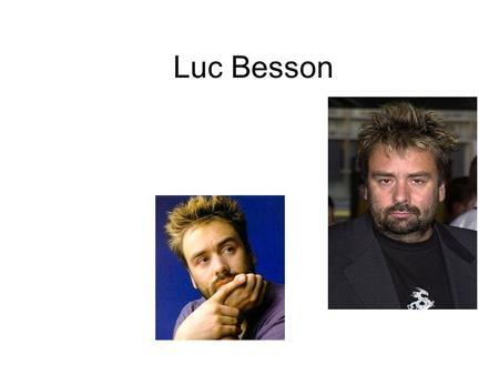 Luc Besson His biography Luc Besson is a French film director, writer, and producer. He has made many thrillers and action films that are visually rich.