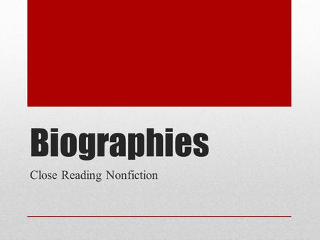 Biographies Close Reading Nonfiction. Biography Definition: a story of a person's life told by someone else and written from the third-person point of.