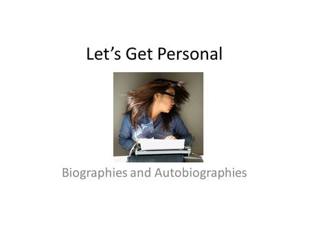 Let's Get Personal Biographies and Autobiographies.