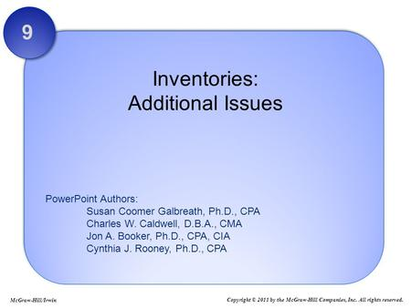 PowerPoint Authors: Susan Coomer Galbreath, Ph.D., CPA Charles W. Caldwell, D.B.A., CMA Jon A. Booker, Ph.D., CPA, CIA Cynthia J. Rooney, Ph.D., CPA Inventories: