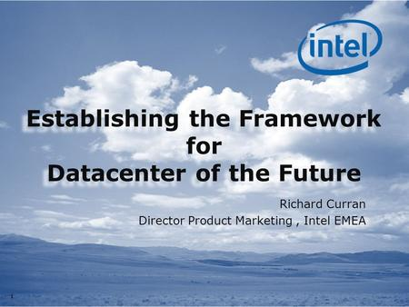 11 Establishing the Framework for Datacenter of the Future Richard Curran Director Product Marketing, Intel EMEA.