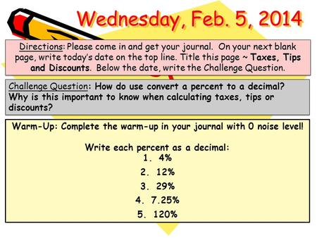Wednesday, Feb. 5, 2014 Directions: Please come in and get your journal. On your next blank page, write today's date on the top line. Title this page.