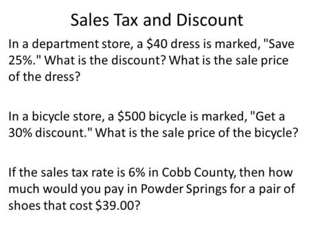 Sales Tax and Discount In a department store, a $40 dress is marked, Save 25%. What is the discount? What is the sale price of the dress? In a bicycle.