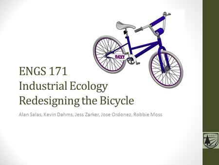 Alan Salas, Kevin Dahms, Jess Zarker, Jose Ordonez, Robbie Moss ENGS 171 Industrial Ecology Redesigning the Bicycle.