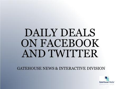 GATEHOUSE NEWS & INTERACTIVE DIVISION DAILY DEALS ON FACEBOOK AND TWITTER.