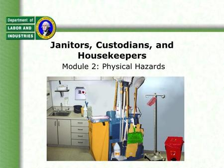 Janitors, Custodians, and Housekeepers Module 2: Physical Hazards.