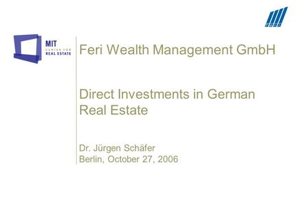 Feri Wealth Management GmbH Direct Investments in German Real Estate Dr. Jürgen Schäfer Berlin, October 27, 2006.
