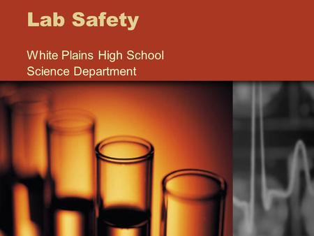 Lab Safety White Plains High School Science Department.