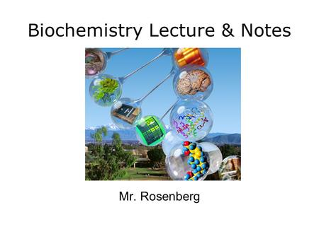 Biochemistry Lecture & Notes Mr. Rosenberg Biochemistry Organic Compounds Contain carbon Inorganic Compounds Do not contain carbon Water is one.
