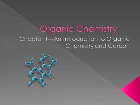 Chapter 1—An Introduction to Organic Chemistry and Carbon
