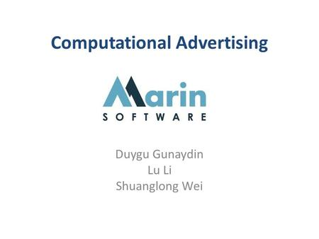 Computational Advertising Duygu Gunaydin Lu Li Shuanglong Wei.