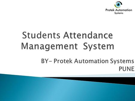 BY- Protek Automation Systems PUNE. RF-ID Based Attendance DeviceAMS SoftwareBulk SMS.