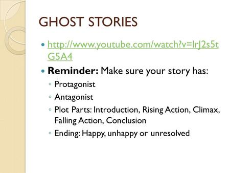 GHOST STORIES  G5A4  G5A4 Reminder: Make sure your story has: ◦ Protagonist.