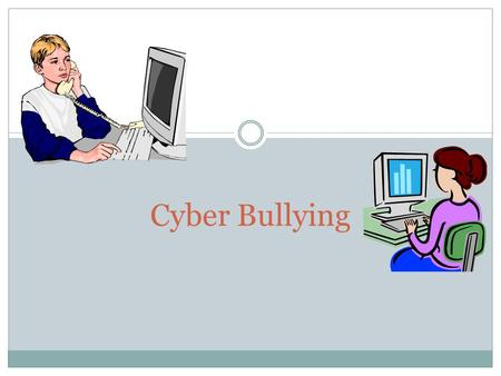 "Cyber Bullying. ""WHAT MAKES CYBER BULLYING SO DANGEROUS…IS THAT ANYONE CAN PRACTICE IT WITHOUT HAVING TO CONFRONT THE VICTIM. YOU DON'T HAVE TO BE STRONG."