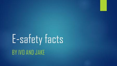 E-safety facts BY IVO AND JAKE. These are the sites that you have to be careful on. You have to be careful because you can get cyberbullied by others.