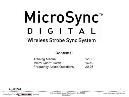 1 April 2007 Contents: Training Manual1-13 MicroSync™ Cords14-19 Frequently Asked Questions20-26 MicroSync™ is a product. 9240 Jordan Avenue, Chatsworth,
