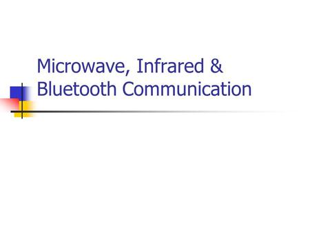 Microwave, Infrared & Bluetooth Communication. Microwaves microwaves - electromagnetic waves with a frequency between 1GHz (wavelength 30cm) and 3GHz.