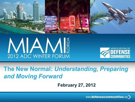 The New Normal: Understanding, Preparing and Moving Forward February 27, 2012.
